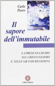 Copertina di 'Il sapore dell'immutabile. La presenza di Dio nel cristianesimo e nelle grandi religioni'