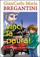 Vinci la paura!. ...in dialogo con san Giuseppe - Bregantini Giancarlo Maria
