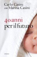 40 anni per il futuro - C. Casini, M. Casini