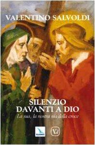 Copertina di 'Silenzio davanti a Dio. La sua, la nostra via della croce'