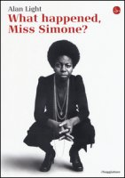 What happened, Miss Simone? Una biografia - Light Alan