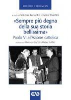 «Sempre più degna della sua storia bellissima». Paolo VI all'Azione cattolica
