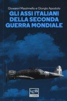 Gli assi italiani della seconda guerra mondiale - Massimello Giovanni, Apostolo Giorgio