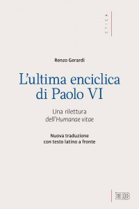 Copertina di 'L'ultima enciclica di Paolo VI. Una rilettura dell'Humanae vitae'