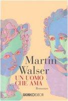 Un uomo che ama - Walser Martin
