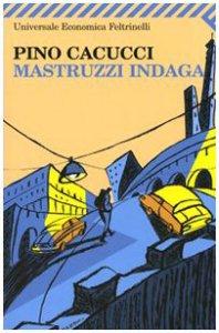 Copertina di 'Mastruzzi indaga. Piccole storie di civilissimi bolognesi nella Bologna incivile e imbarbarita'