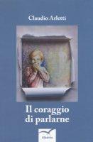 Il coraggio di parlarne - Arletti Claudio