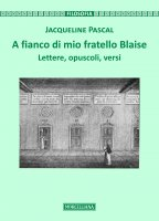 A fianco di mio fratello Blaise - Jacqueline Pascal