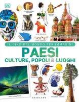 Paesi culture popoli & luoghi. Il giro del mondo per immagini. Ediz. illustrata - Giulia Pesavento