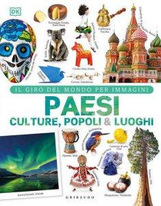 Copertina di 'Paesi culture popoli & luoghi. Il giro del mondo per immagini. Ediz. illustrata'