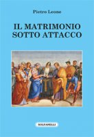 Il matrimonio sotto attacco - Pietro Leone