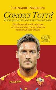 Copertina di 'Conosci Totti? Tutto quello che devi assolutamente sapere'