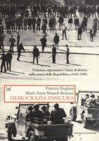 Democrazia insicura. Violenze, repressioni e stato di diritto nella storia della Repubblica (1945-1995) - Matard-Bonucci Marie-Anne, Dogliani Patrizia