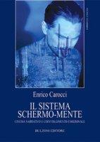 Il sistema schermo-mente. Cinema narrativo e coinvolgimento emozionale - Carocci Enrico