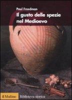 Il gusto delle spezie nel Medioevo - Freedman Paul