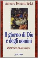 Il giorno di Dio e degli uomini. Domenica ed Eucaristia