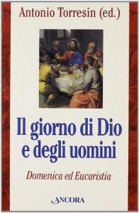 Copertina di 'Il giorno di Dio e degli uomini. Domenica ed Eucaristia'