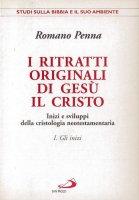 I ritratti originali di Gesù il Cristo [vol_1] / Gli inizi. Inizi e sviluppi della cristologia neotestamentaria - Penna Romano
