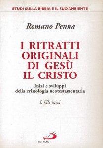 Copertina di 'I ritratti originali di Gesù il Cristo [vol_1] / Gli inizi. Inizi e sviluppi della cristologia neotestamentaria'