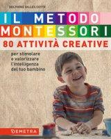 Il metodo Montessori a casa tua. 80 attività creative. Per stimolare e valorizzare l'intelligenza del tuo bambino - Gilles Cotte Delphine