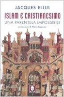 Islam e cristianesimo. Una parentela impossibile - Ellul J.