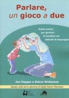 Parlare un gioco a due. Guida pratica per genitori di bambini con disturbi di linguaggio - Pepper Jan, Weitzman Elaine