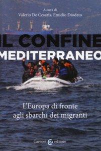 Copertina di 'Il confine mediterraneo. L'Europa di fronte agli sbarchi dei migranti'