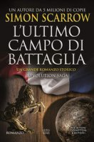 L' ultimo campo di battaglia. Revolution saga - Scarrow Simon