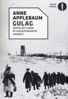 Gulag. Storia dei campi di concentramento sovietici - Applebaum Anne