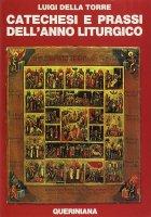 Catechesi e prassi dell'anno liturgico - Della Torre Luigi