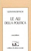 Le ali della politica - Giovanni Bianchi