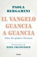 Il Vangelo guancia a guancia - Paola Bergamini