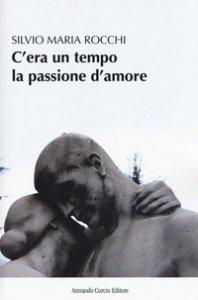 Copertina di 'C'era un tempo la passione d'amore'