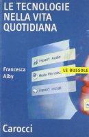 Le tecnologie nella vita quotidiana - Alby Francesca