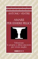 Amare per essere felici - Antonio Ventre