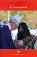 Osate sognare! - Francesco (Jorge Mario Bergoglio)