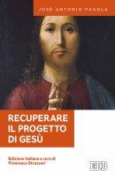 Recuperare il progetto di Gesù - José Antonio Pagola