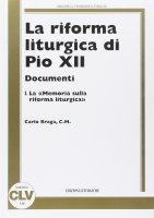 La riforma liturgica di Pio XII. Documenti [vol_1] / Memoria sulla riforma liturgica - Braga Carlo