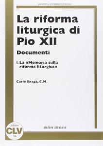 Copertina di 'La riforma liturgica di Pio XII. Documenti [vol_1] / Memoria sulla riforma liturgica'