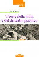 Teorie della follia e del disturbo psichico - Vincenzo Costa