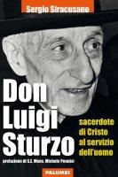Don Luigi Sturzo sacerdote di Cristo al servizio dell'uomo - Sergio Siracusano