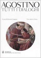 Tutti i dialoghi. Testo latino a fronte - Agostino (sant')