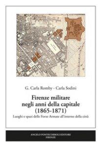 Copertina di 'Firenze militare negli anni della capitale (1865-1871). Luoghi e spazi delle Forze Armate all'interno della città'