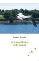 La storia di Benito e altri racconti - Brunale Arnaldo