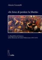 «In forse di perdere la libertà». La Repubblica di Genova nella riflessione di Giulio Pallavicino (1583-1635) - Ceccarelli Alessia