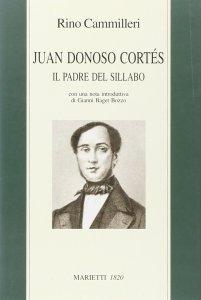 Copertina di 'Juan Donoso Cortés. Il padre del Sillabo.'
