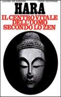 Hara. Centro vitale dell'uomo secondo lo zen - Karlfried Dürckheim