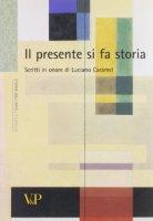 Presente si fa storia. Scritti di storia dell'arte in onore di Luciano Caramel (Il)