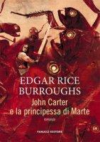 John Carter e la principessa di Marte. Barsoom - Burroughs Edgar Rice