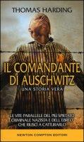 Il comandante di Auschwitz. Una storia vera. Le vite parallele del più spietato criminale nazista e dell'ebreo che riuscì a catturarlo - Harding Thomas